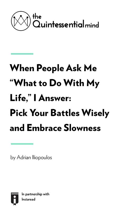 "Book Cover for ""When People Ask Me ""What to Do With My Life,"" I Answer: Pick Your Battles Wisely and Embrace Slowness."""