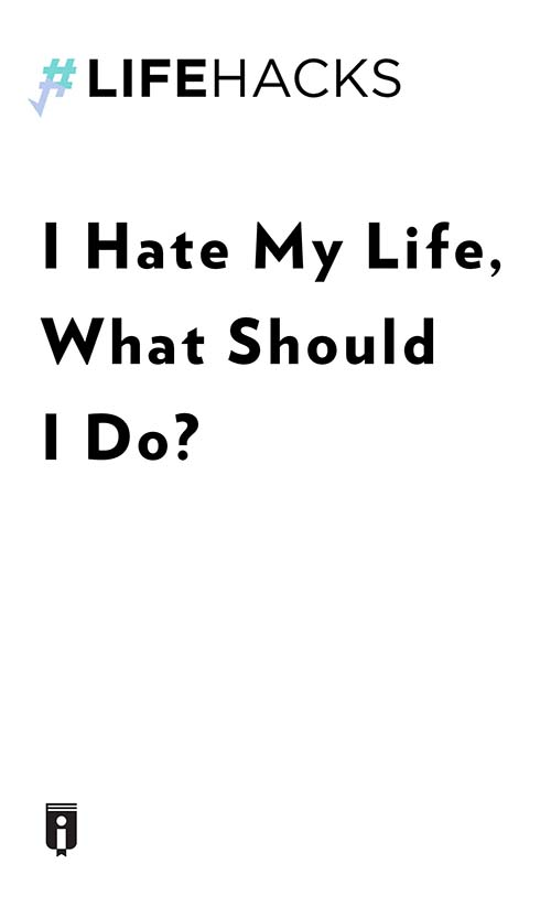 "Book Cover for ""I Hate My Life, What Should I Do?"""