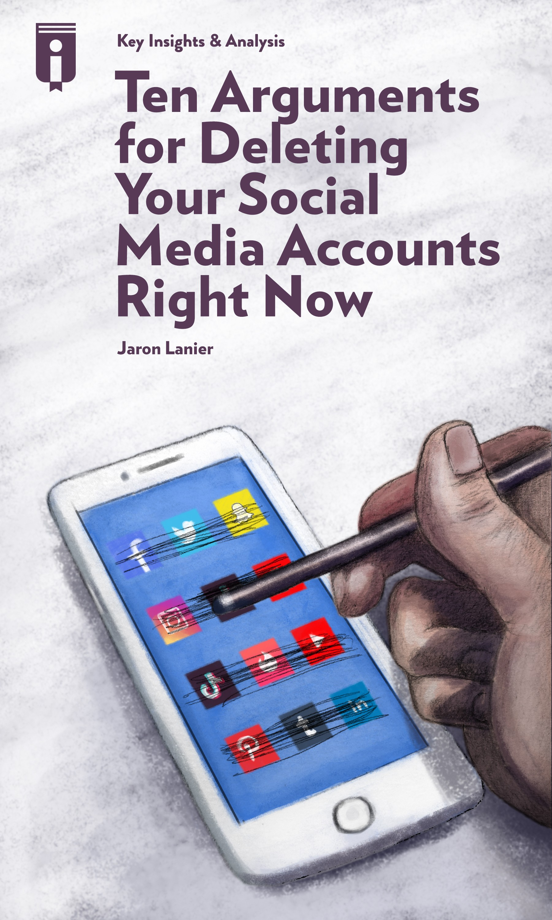 """Book Cover for """"Ten Arguments for Deleting Your Social Media Accounts Right Now"""""""
